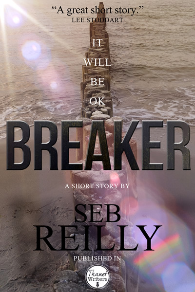 Breaker, A Short Story by Seb Reilly