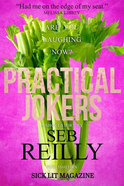 Practical Jokers, A Short Story by Seb Reilly