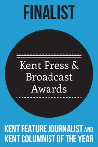 Finalist, Kent Feature Journalist of the Year (Print) and Kent Columnist of the Year, Kent Press and Broadcast Awards