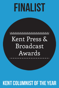 Finalist, Kent Columnist of the Year, Kent Press and Broadcast Awards